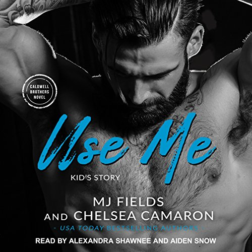 Use Me: Kid's Story     Caldwell Brothers, Book 4              By:                                                                                                                                 MJ Fields,                                                                                        Chelsea Camaron                               Narrated by:                                                                                                                                 Alexandra Shawnee,                                                                                        Aiden Snow                      Length: 8 hrs and 7 mins     118 ratings     Overall 4.5