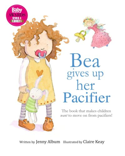 Bea Gives Up Her Pacifier: The book that makes children WANT to move on from pacifiers