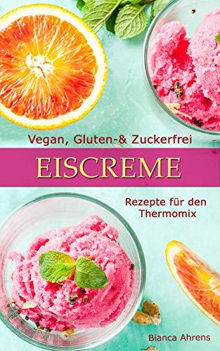 Vegan, Gluten - & Zuckerfrei - Eiscreme | Rezepte für den Thermomix