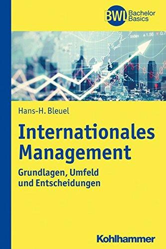 Internationales Management: Grundlagen, Umfeld und Entscheidungen (BWL Bachelor Basics)