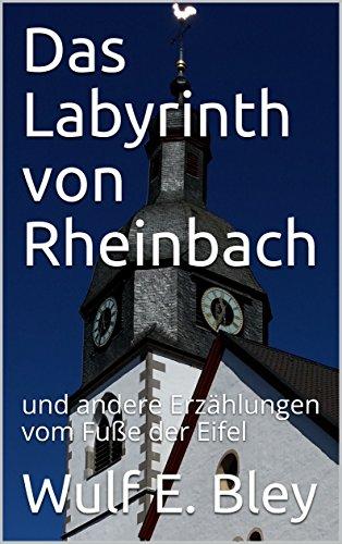 Das Labyrinth von Rheinbach: und andere Erzählungen vom Fuße der Eifel