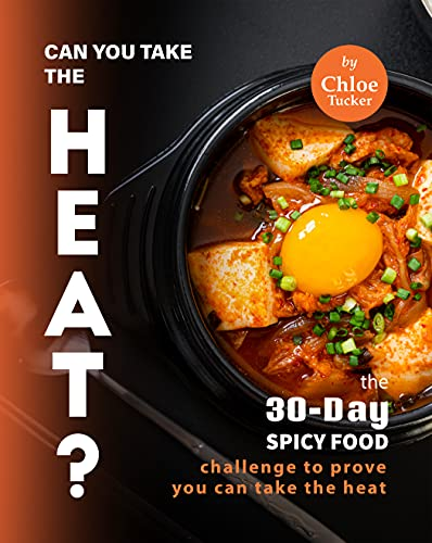 Can You Take the Heat?: The 30-Day Spicy Food Challenge to Prove You Can Take the Heat (English Edition)