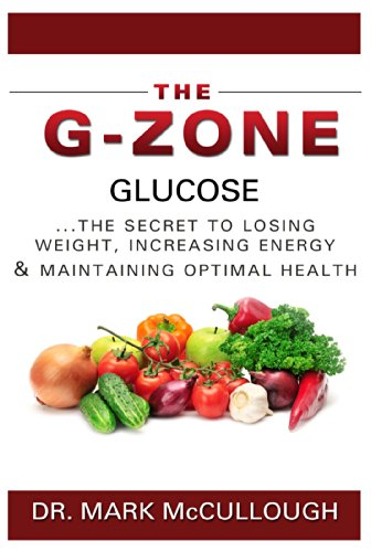 The G-Zone: GLUCOSE.the secret to losing weight, increasing energy & maintaining optimal health (English Edition)