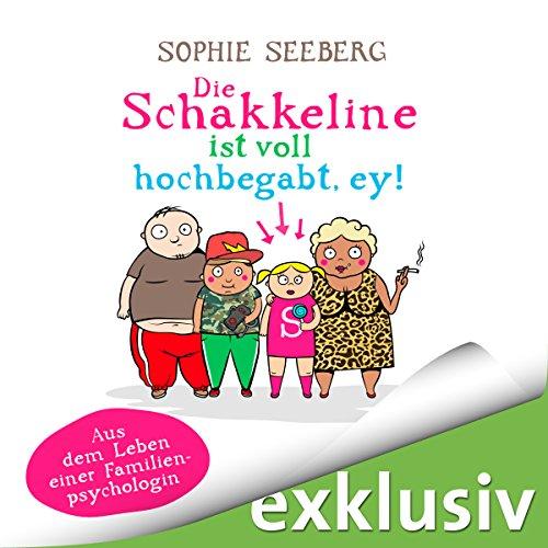 Die Schakkeline ist voll hochbegabt, ey! Aus dem Leben einer Familienpsychologin audiobook cover art