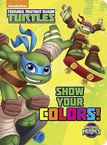Show Your Colors! (Teenage Mutant Ninja Turtles: Half-Shell Heroes) (Board Book)