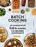 Batch cooking - Préparez 5 repas pour la semaine en 2h le dimanche ! d'Anne Loiseau