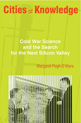 Cities of Knowledge: Cold War Science and the Search for the Next Silicon Valley (Politics and Society in Modern America Book 111)