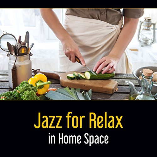 Jazz for Relax in Home Space – Cooking Relaxation, Dinner with Red Wine, Sentimental Moment in the Light of Night