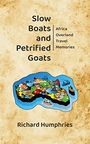 Slow Boats and Petrified Goats: Africa Overland Travel Memories (English Edition)