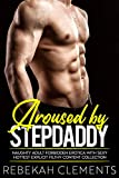 Aroused by Stepdaddy — Naughty Adult Forbidden Erotica with Sexy Hottest Explicit Filthy Content Collection