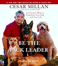 Be the Pack Leader: Use Cesar's Way to Transform Your Dog . . . and Your Life [Abridged 4-CD Set] (AUDIO CD/AUDIO BOOK)