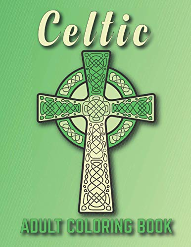 Celtic Adult Coloring Book: 40 Celtic Coloring Pages including Knot, Patterns, Celtic Cross, Irish Adult Coloring Book