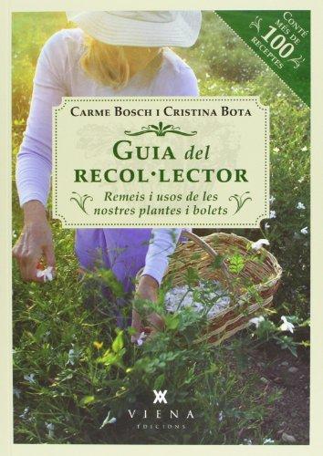 Guia Del Recol Lector. Remeis I Usos De Les Nostres Plantes: Remeis i usos de les nostres plantes i bolets (Fora de col·lecció)