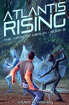 Atlantis Rising: Aegis of Merlin Book 8 by [James E. Wisher]