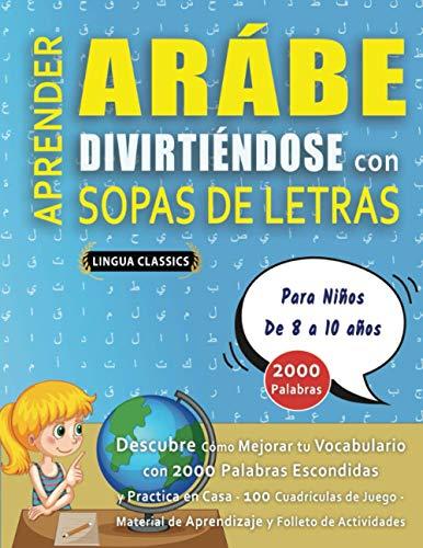 APRENDER ARÁBE DIVIRTIÉNDOSE CON SOPAS DE LETRAS - Para Niños de 8 a 10 años - Descubre Cómo Mejorar tu Vocabulario con 2000 Palabras Escondidas y ... de Aprendizaje y Folleto de Actividades