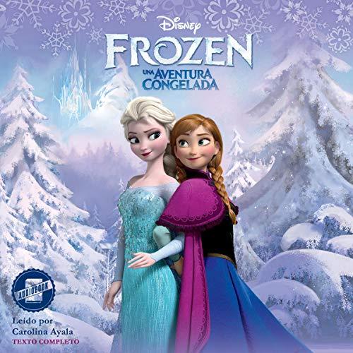 Frozen Edición En Español Una Aventura Congelada A Frozen Adventure Edición Audio Audible Disney Press Carolina Ayala Disney Audible Audiobooks