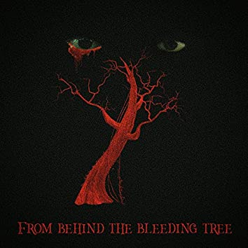 From Behind the Bleeding Tree
