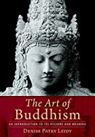 The Art of Buddhism: An Introduction to Its History and Meaning by Denise Patry Leidy(2009-10-06)