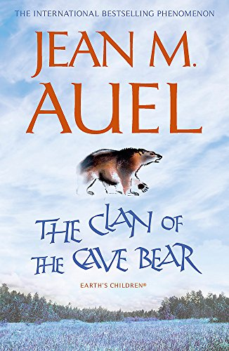 The Clan of the Cave Bear: The first book in the internationally bestselling series (Earth's Children, Band 1)