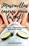 MASCARILLAS CASERAS PARA LA PIEL: Como hacer Mascarillas para el Rostro, recetas económicas, sencillas y efectivas para hacer en casa!