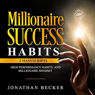 Millionaire Success Habits     2 Manuscripts - High Performance Habits and Millionaire Mindset               By:                                                                                                                                 Jonathan Becker                               Narrated by:                                                                                                                                 KC Wayman                      Length: 6 hrs and 21 mins     25 ratings     Overall 5.0