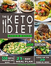THE KETO DIET COOKBOOK: 550 Easy & Healthy Ketogenic Diet Recipes   21-Day Meal Plan   Lose Up To 20 Pounds In 3 Weeks