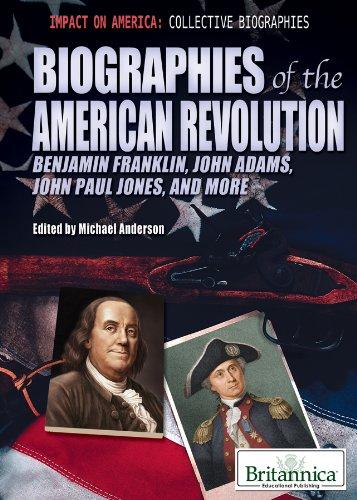 biographies of the american revolutions Biographies of the American Revolution: Benjamin Franklin, John Adams, John Paul Jones, and More (Impact on America: Collective Biographies)
