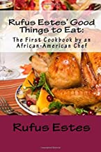 Rufus Estes'Good Things to Eat: The First Cookbook by an African-American Chef