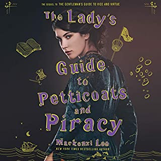 The Lady's Guide to Petticoats and Piracy                   Written by:                                                                                                                                 Mackenzi Lee                               Narrated by:                                                                                                                                 Moira Quirk                      Length: 11 hrs and 16 mins     22 ratings     Overall 4.4