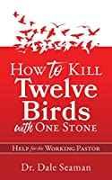 How to Kill Twelve Birds with One Stone: Help for the Working Pastor