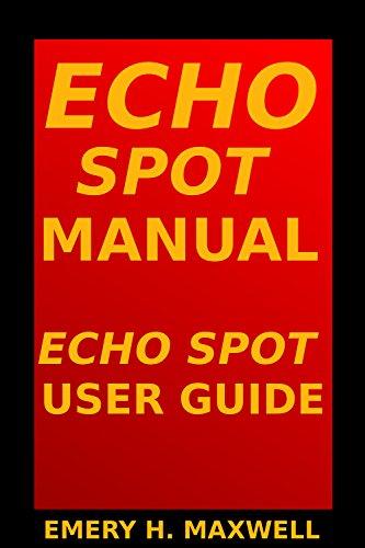 Echo Spot Manual: Echo Spot User Guide (English Edition)