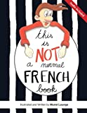 This is not a normal French book: This is a comic book for adult learners, at beginning and intermediate levels who want to learn French using visuals ... to remember easily and speak the language.