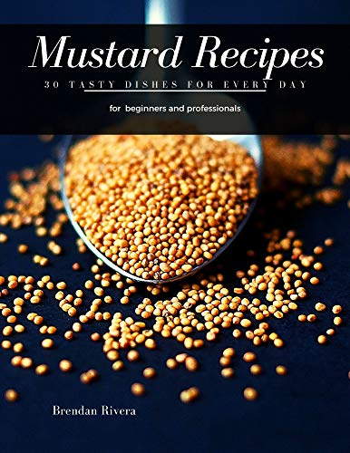 Mustard Recipes: 30 Tasty Dishes for every day