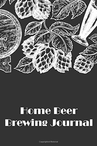 Home Beer Brewing Journal: Home Brewing Recipe journal to make your own Craft Beer, Gift for Homebrewers. 120 Pages, 6x9 Inches, Matte Soft Cover