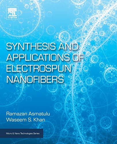 Synthesis and Applications of Electrospun Nanofibers (Micro and Nano Technologies)