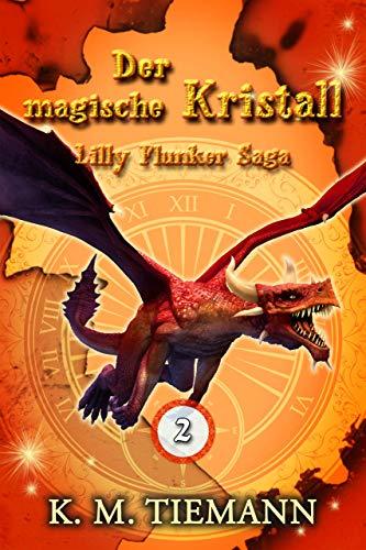 Der magische Kristall – Lilly Flunker Saga 2