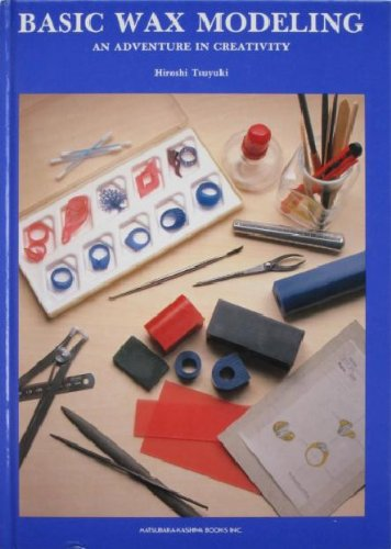 Basic Wax Modeling: An Adventure in Creativity