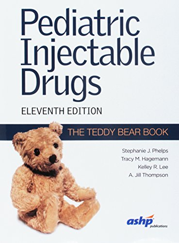 Compare Textbook Prices for Pediatric Injectable Drugs The Teddy Bear Book 11 Edition ISBN 9781585285396 by Phelps, Stephanie J.