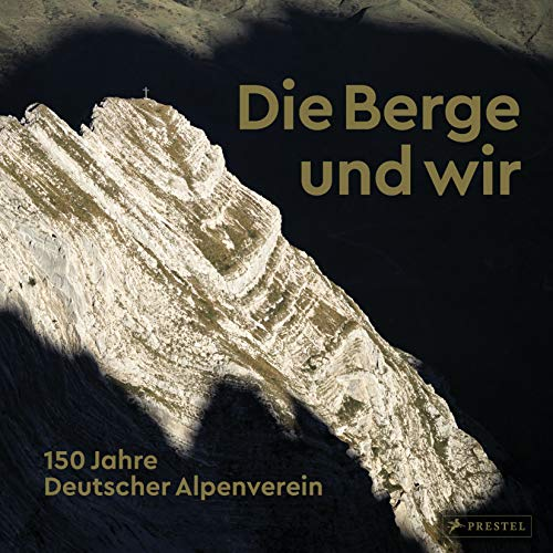 Die Berge und wir: Wandern, Klettern, Skitourengehen und Mountainbiken in den Alpen. 150 Jahre Deutscher Alpenverein
