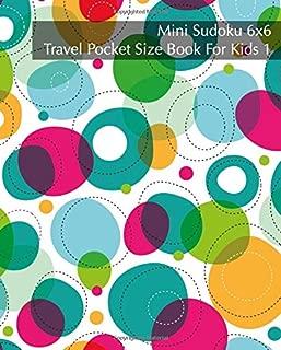 Mini Sudoku 6x6 Travel Pocket Size Book For Kids 1 - 120 Easy to Hard Logic Puzz (Sudoku Travel Pocket Size Book For Kids) (Volume 1)