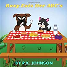 Roxy Eats Her ABC's: An ABC Learning Book For Pre-School Children And Toddlers 2-6 Years.