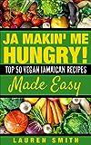 Ja Making Me Hungry!: Top 50 Vegan Jamaican Recipes Made Easy (Vegan, vegan cookbook for beginners,Vegan Diet, Vegan) Her Women Men Wife