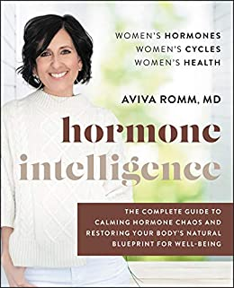 Hormone Intelligence: The Complete Guide to Calming Hormone Chaos and Restoring Your Body's Natural Blueprint for Well-Being by [Aviva Romm]
