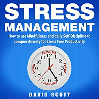 Stress Management: How to Use Mindfulness and Self-Discipline to Conquer Anxiety for Stress-Free Productivity audiobook cover art