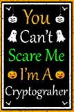 You Can't Scare Me I'm A Cryptographer: Funny Gag Gift For Cryptographers, Cryptographer journal notebook, Notebook filled with Lined Paper, 120 Pages College Ruled, 6 x 9 inches.