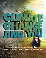 Climate Change and You: How Climate Change Affects Your Life (Weather and Climate)