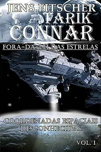 Coordenadas espaciais desconhecidas (TARIK CONNAR Fora-da-lei das Estrelas Livro 1)