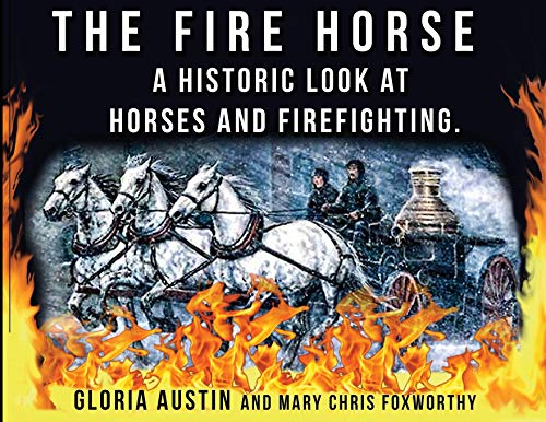 The Fire Horse: A Historic Look at Horses and Firefighting