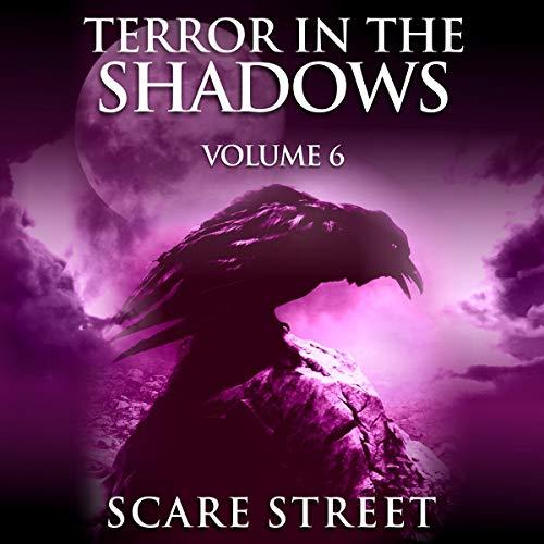 Terror in the Shadows, Vol. 6: Supernatural Horror Short Stories & Creepy Pasta Anthology