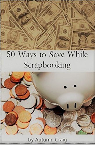 50 Ways to Save While Scrapbooking (English Edition)